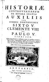 Historiae Controversiarum de divinae gratiae auxiliis sub summis pontificibus Sixto V., Clemente VIII. et Paulo V. libri sex