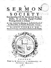 A Sermon Preach'd Before the Society Corresponding with the Incorporated Society in Dublin, for Promoting English Protestant Working-Schools in Ireland, at Their Anniversary Meeting in the Parish-church of St. Mary Le Bow, on Tuesday, March 22d, 1742-43: Volume 12