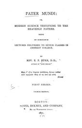 Pater Mundi: Or, Modern Science Testifying to the Heavenly Father