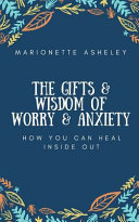 The Gifts & Wisdom Of Worry & Anxiety