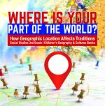Where Is Your Part of the World? | How Geographic Location Affects Traditions | Social Studies 3rd Grade | Children's Geography & Cultures Books