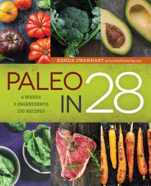 Paleo in 28  4 Weeks  5 Ingredients  130 Recipes
