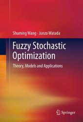 Fuzzy Stochastic Optimization: Theory, Models and Applications