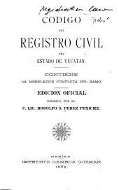 Código del registro civil del estado de Yucatán: contiene la legislación completa del ramo