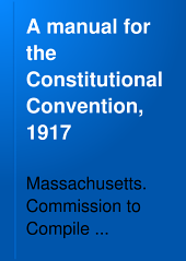 A Manual for the Constitutional Convention, 1917: Submitted to the Constitutional Convention by the Commission to Compile Information and Data for the Use of the Constitutional Convention