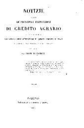Notizie sopra le principali instituzioni di credito agrario: da servire di base allo studio dell' applicazione di questo credito in Italia e specialmente negli Stati di S.M. il Re di Sardegna