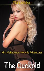 The Cuckold: Mrs. Makepeace - Hotwife Adventures