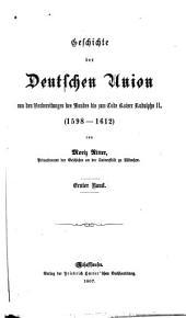 Geschichte der deutschen union von den vorbereitungen des bundes bis zum tode Kaiser Rudolphs II. (1598-1612).: Band 1