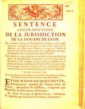 Sentence contradictoire de la jurisdiction de la douane de Lyon. Qui condamne François Villard habitant à Condrieu, en la confiscation des vendanges sur lui saisies le deux octobre 1764 par les employés des fermes audit Condrieu.... pour avoir passé lesdites vendanges du Dauphiné dans le Lyonnois sans payer les droits. Fait défenses à toutes personnes de traverser.... de la vendange ou du vin, sans au préalable en avoir fait sa déclaration.... Du dix-huit avril 1765...