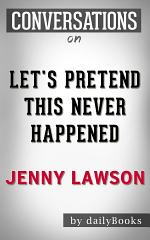 Let's Pretend This Never Happened: A Novel By Jenny Lawson | Conversation Starters