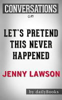Let s Pretend This Never Happened  A Novel By Jenny Lawson   Conversation Starters PDF