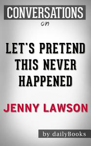 Let s Pretend This Never Happened  A Novel By Jenny Lawson   Conversation Starters Book