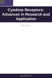 Cytokine Receptors: Advances in Research and Application: 2011 Edition