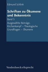 Schriften zu Ökumene und Bekenntnis. Band 5: Ausgewählte Beiträge. Kirchenkampf - Theologische Grundfragen- Ökumene