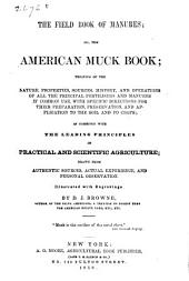 The field book of manures: or, The American muck book; treating of the nature, properties, sources, history, and operations of all the principal fertilisers and manures...