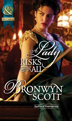 A Lady Risks All  Mills   Boon Historical   Ladies of Impropriety  Book 2  PDF