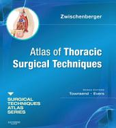 Atlas of Thoracic Surgical Techniques E-Book: A Volume in the Surgical Techniques Atlas Series