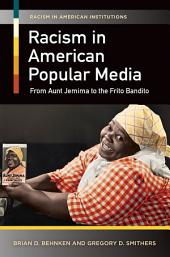 Racism in American Popular Media: From Aunt Jemima to the Frito Bandito: From Aunt Jemima to the Frito Bandito