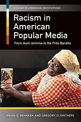 Racism in American Popular Media  From Aunt Jemima to the Frito Bandito PDF