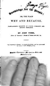 Knowledge for the People, Or, The Plain why and Because: Volume 1