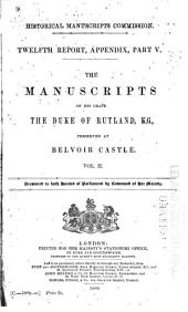 The Manuscripts of His Grace the Duke of Rutland: Letters and papers, 1440-1797 (v. 3 mainly correspondence of the fourth Duke of Rutland). v. 4. Charters, cartularies, &c. Letters and papers, supplementary. Extracts from household accounts