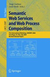 Semantic Web Services and Web Process Composition: First International Workshop, SWSWPC 2004, San Diego, CA, USA, July 6, 2004, Revised Selected Papers