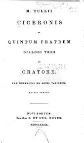 M. Tullii Ciceronis Ad Quintum fratrem dialogi tres De Oratore: Cum excerptis ex notis variorum
