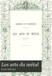 Les arts du métal: (orfèvrerie - bijouterie-ferronnerie - bronze)
