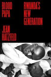 Blood Papa: Rwanda's New Generation
