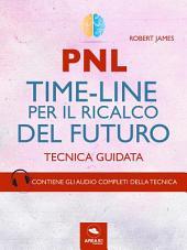 PNL. Time-Line per il ricalco del futuro: Tecnica guidata