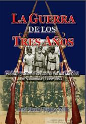 La guerra de los tres años: Historiografía de La Guerra de los Mil Días en Colombia (1899-1902)