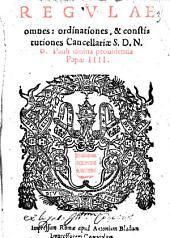 Regulae omnes: ordinationes, & constitutiones cancellariae S.D.N.D. Pauli diuina prouidentia papae 4