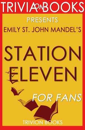 Station Eleven  A Novel by Emily St  John Mandel  Trivia On Books