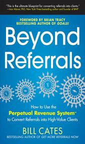 Beyond Referrals: How to Use the Perpetual Revenue System to Convert Referrals into High-Value Clients