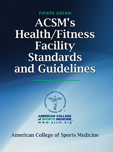 Acsm S Health Fitness Facility Standards And Guidelines 4th Edition