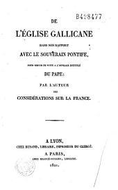 De l'Eglise Gallicane dans son rapport avec le souverain pontife: pour servir de suite à l'ouvrage intitulé du Pape