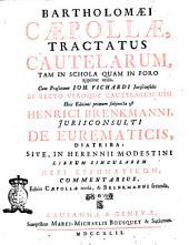 Bartholomæi Cæpollæ, Tractatus cautelarum, tam in schola quam in foro apprime utilis. Cum præfatione Joh. Fichardi... Huic editioni primum subjuncta est Henrici Brenkmanni, jurisconsulti de eurematicis, diatriba: sive, in Herennii Modestini... Commentarius, editio Cæpollæ tertia, & Brenkmanni secunda