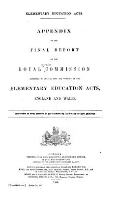 Final Report of the Royal Commissioners Appointed to Inquire Into the Elementary Education Acts  England and Wales  Appendix PDF