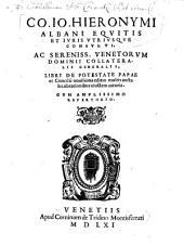 Co. Io Hieronymi Albani Eqvitis Et Ivris Vtrivsqve Consvlti ... Libri De Potestate Papae et Concilii
