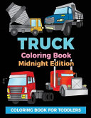 Truck Coloring Book Midnight Edition: Coloring Book for Toddlers