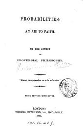 Probabilities: an aid to faith, by the author of 'Proverbial philosophy'.