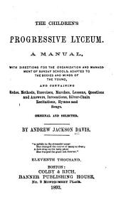 The Children's Progressive Lyceum: A Manual, with Directions for the Organization and Management for Sunday Schools, Adapted to the Bodies and Minds of the Young, Volume 49; Volume 435