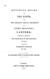 Historical Record of the Ninth, Or the Queen's Royal Regiment of Light Dragoons, Lancers: Containing an Account of the Formation of the Regiment in 1715, and of Its Subsequent Services to 1841