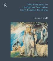The Fantastic in Religious Narrative from Exodus to Elisha PDF