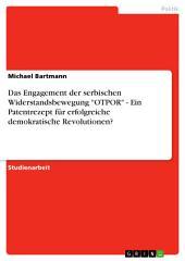 """Das Engagement der serbischen Widerstandsbewegung """"OTPOR"""" - Ein Patentrezept für erfolgreiche demokratische Revolutionen?"""