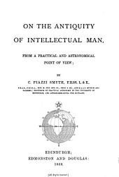 On the Antiquity of Intellectual Man: From a Practical and Astronomical Point of View