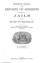 Abstract of the Reports of Sheriffs Relating to the Jails in the State of Michigan: Issues 19-28