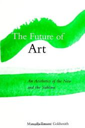 Future of Art, The: An Aesthetics of the New and the Sublime
