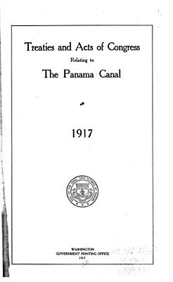 Treaties and Acts of Congress Relating to the Panama Canal  1917 PDF