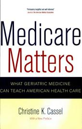 Medicare Matters: What Geriatric Medicine Can Teach American Health Care